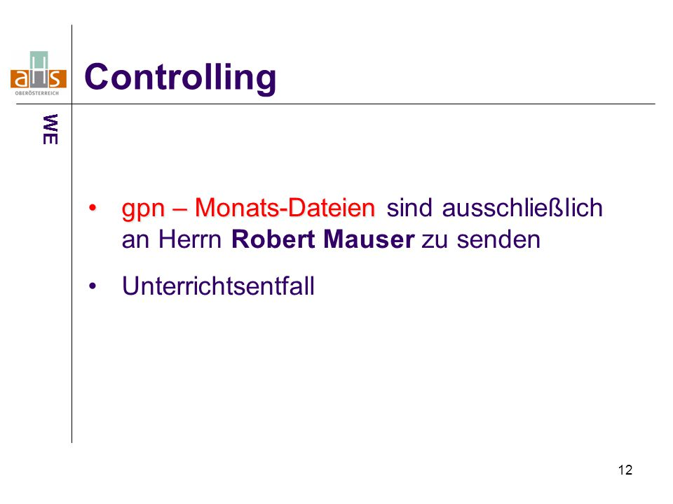 Controlling WE. gpn – Monats-Dateien sind ausschließlich an Herrn Robert Mauser zu senden.