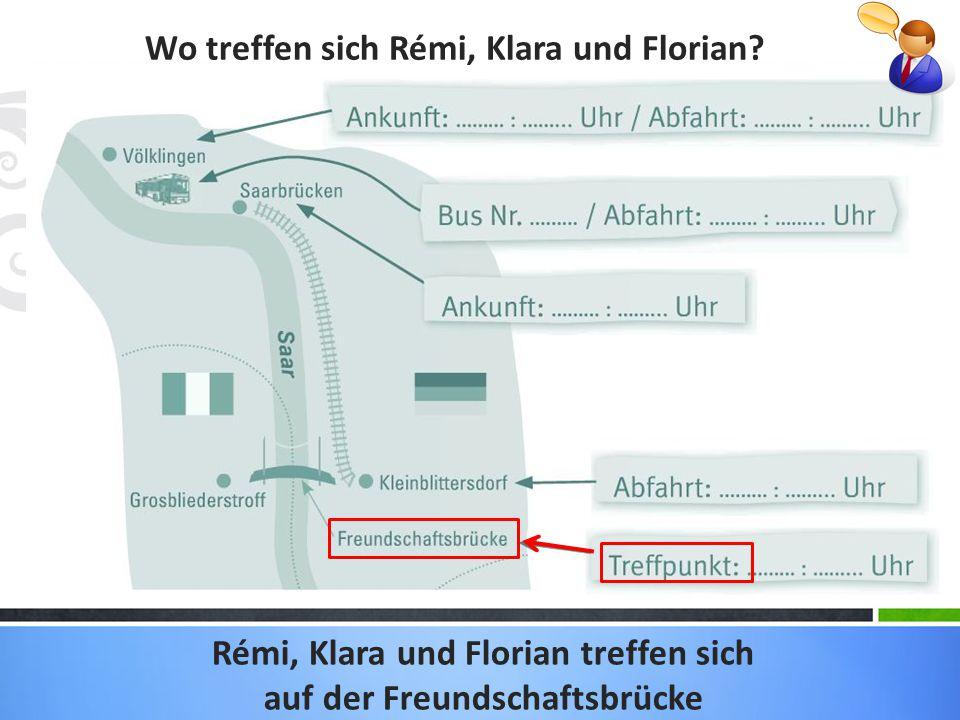 Wo treffen sich Rémi, Klara und Florian