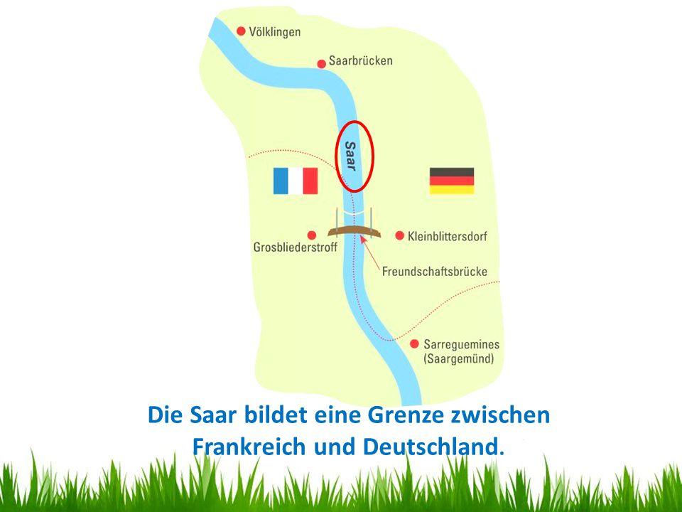 Die Saar bildet eine Grenze zwischen Frankreich und Deutschland.