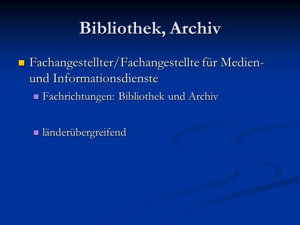 Bibliothek, Archiv Fachangestellter/Fachangestellte für Medien- und Informationsdienste. Fachrichtungen: Bibliothek und Archiv.