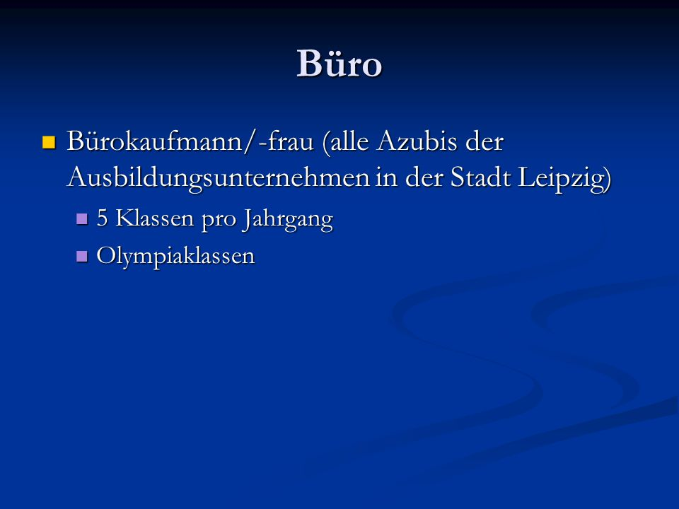 Büro Bürokaufmann/-frau (alle Azubis der Ausbildungsunternehmen in der Stadt Leipzig) 5 Klassen pro Jahrgang.