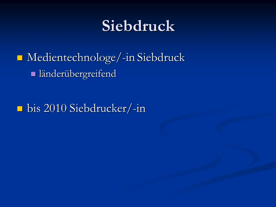 Siebdruck Medientechnologe/-in Siebdruck bis 2010 Siebdrucker/-in