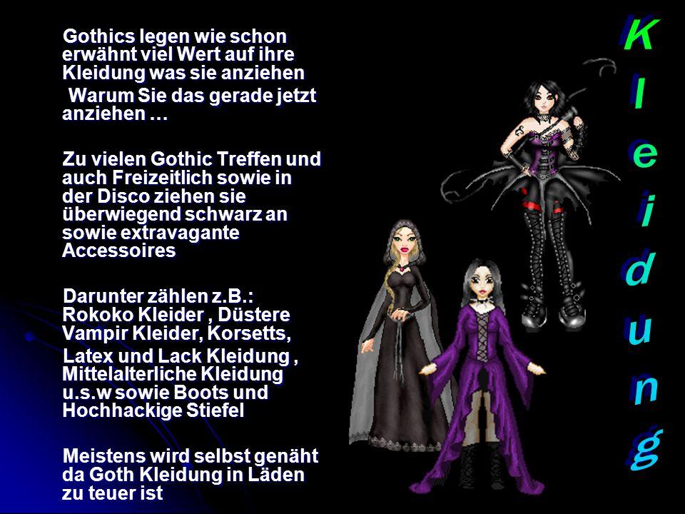 Gothics legen wie schon erwähnt viel Wert auf ihre Kleidung was sie anziehen
