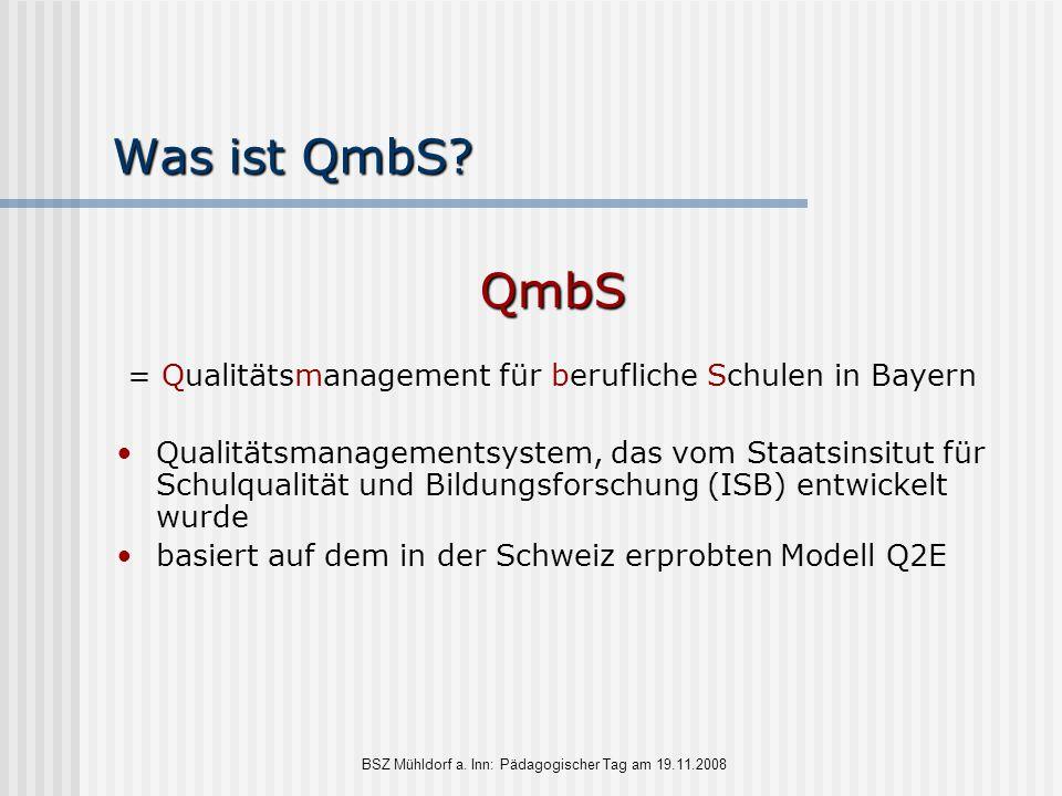 Was ist QmbS QmbS. = Qualitätsmanagement für berufliche Schulen in Bayern.
