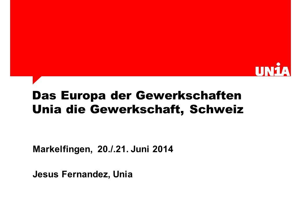 Das Europa der Gewerkschaften Unia die Gewerkschaft, Schweiz