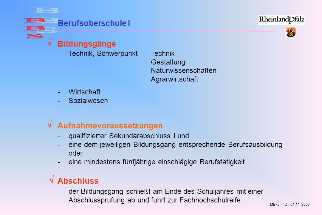 BBS Berufsoberschule I.  Bildungsgänge - Technik, Schwerpunkt Technik Gestaltung Naturwissenschaften Agrarwirtschaft.