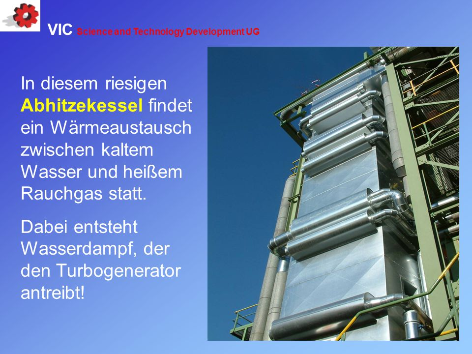 Dabei entsteht Wasserdampf, der den Turbogenerator antreibt!