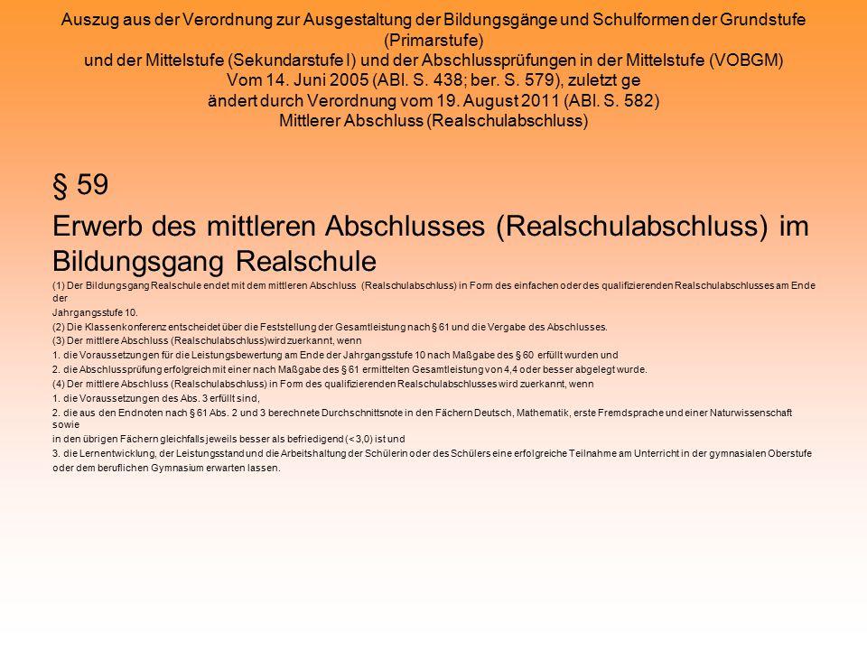 Auszug aus der Verordnung zur Ausgestaltung der Bildungsgänge und Schulformen der Grundstufe (Primarstufe) und der Mittelstufe (Sekundarstufe I) und der Abschlussprüfungen in der Mittelstufe (VOBGM) Vom 14. Juni 2005 (ABl. S. 438; ber. S. 579), zuletzt ge ändert durch Verordnung vom 19. August 2011 (ABl. S. 582) Mittlerer Abschluss (Realschulabschluss)