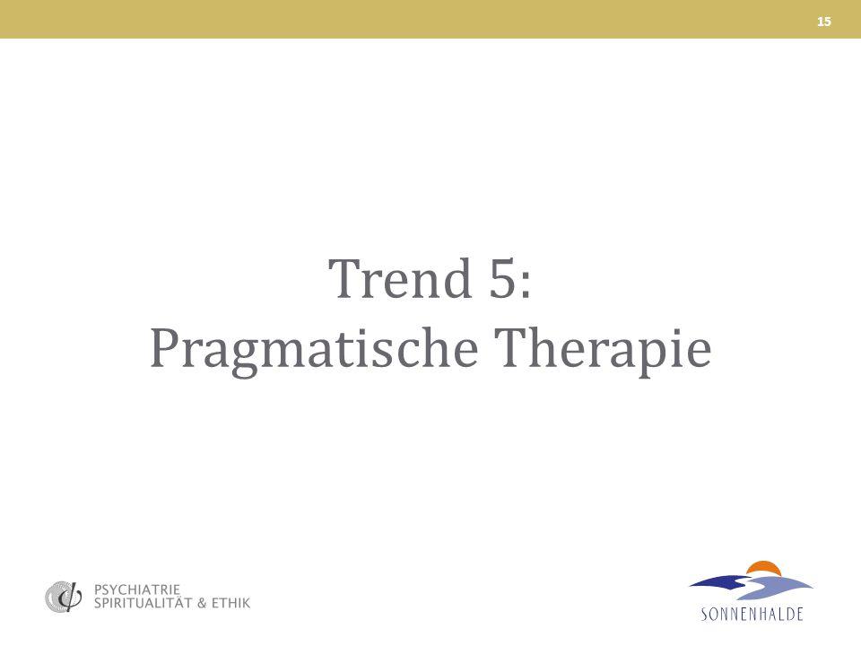 Trend 5: Pragmatische Therapie