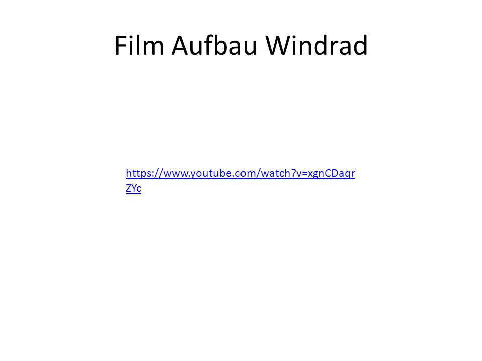 Film Aufbau Windrad https://www.youtube.com/watch v=xgnCDaqrZYc