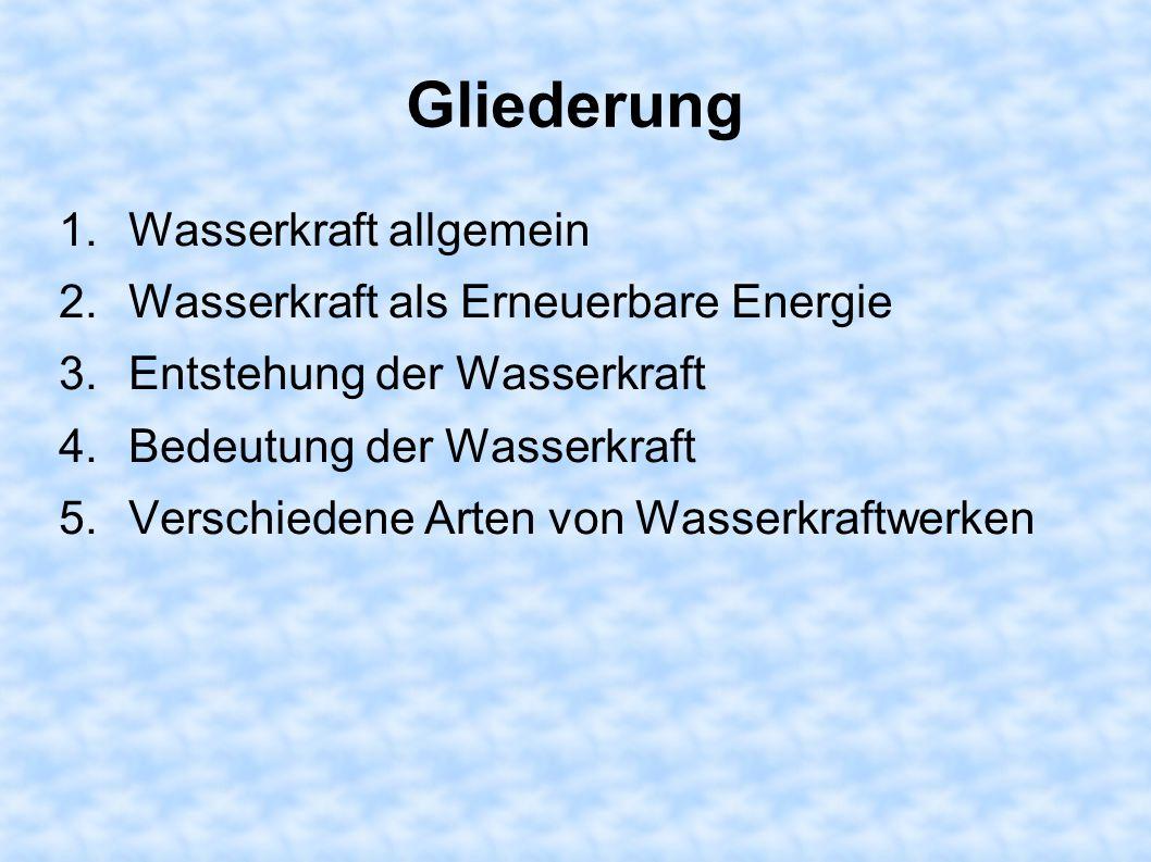 Gliederung Wasserkraft allgemein Wasserkraft als Erneuerbare Energie