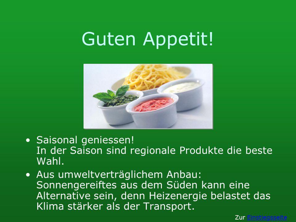 Guten Appetit! Saisonal geniessen! In der Saison sind regionale Produkte die beste Wahl.