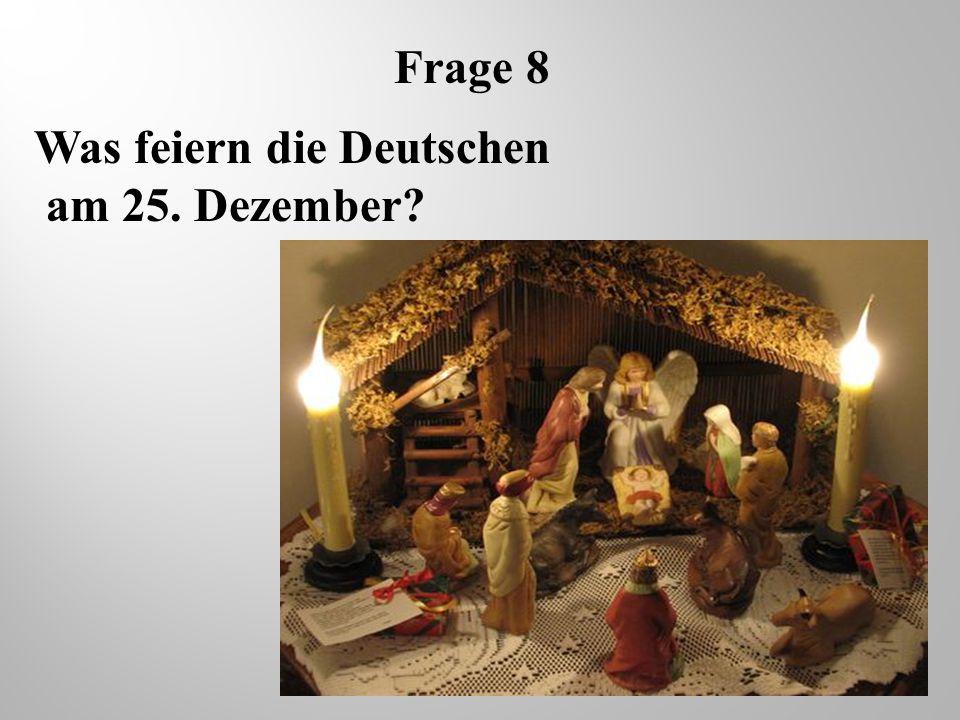 Frage 8 Was feiern die Deutschen am 25. Dezember