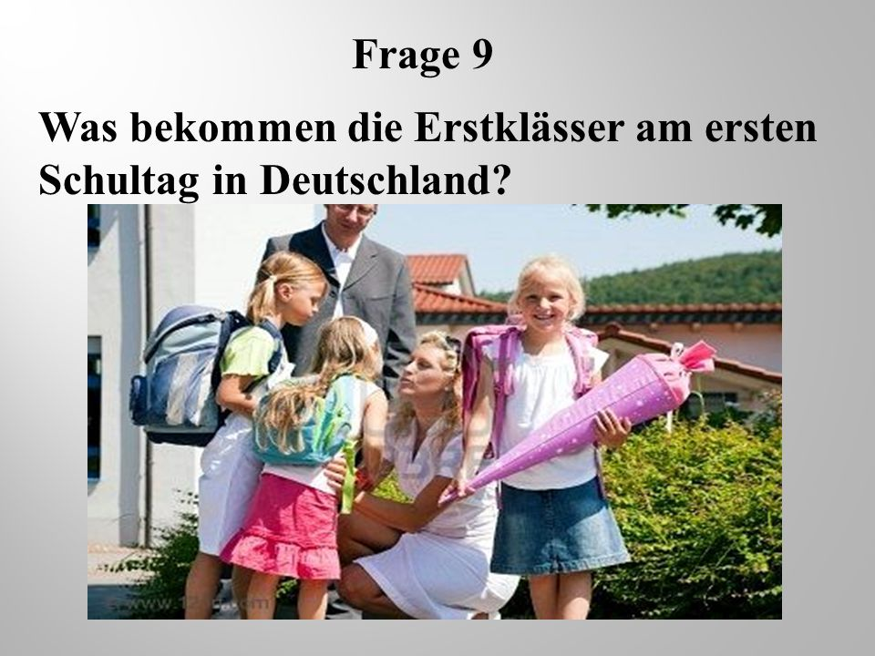 Frage 9 Was bekommen die Erstklässer am ersten Schultag in Deutschland