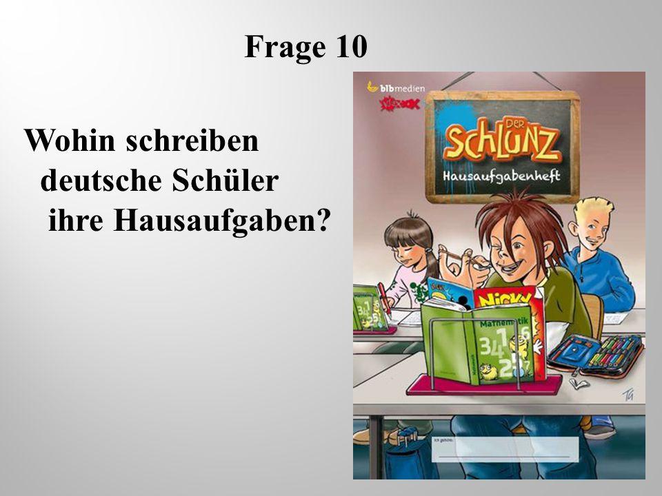 Frage 10 Wohin schreiben deutsche Schüler ihre Hausaufgaben