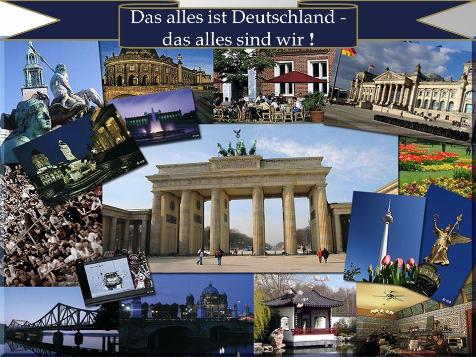 Das alles ist Deutschland - das alles sind wir !