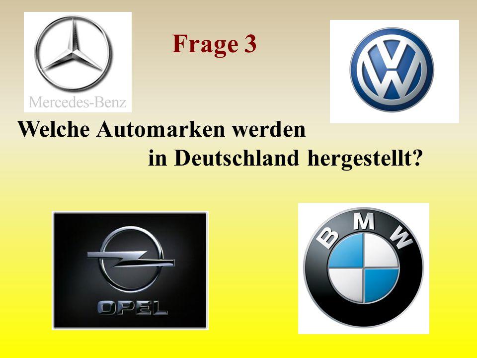 Frage 3 Welche Automarken werden in Deutschland hergestellt