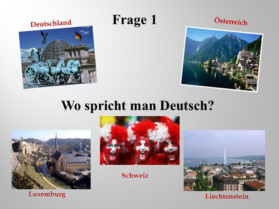 Frage 1 Wo spricht man Deutsch Österreich Deutschland Schweiz