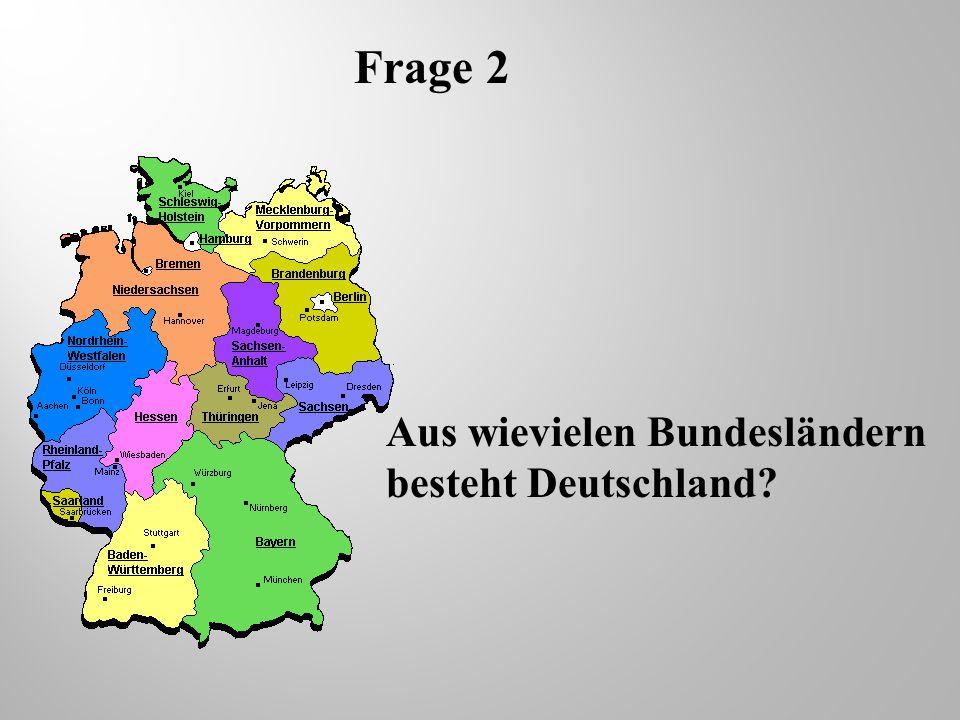 Frage 2 Aus wievielen Bundesländern besteht Deutschland