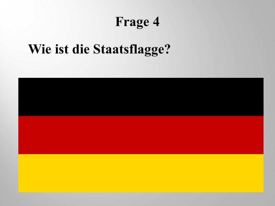 Frage 4 Wie ist die Staatsflagge
