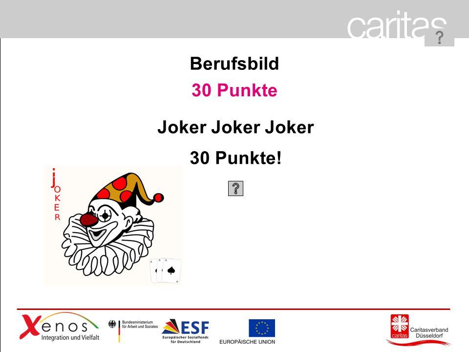 Berufsbild 30 Punkte Joker Joker Joker 30 Punkte!