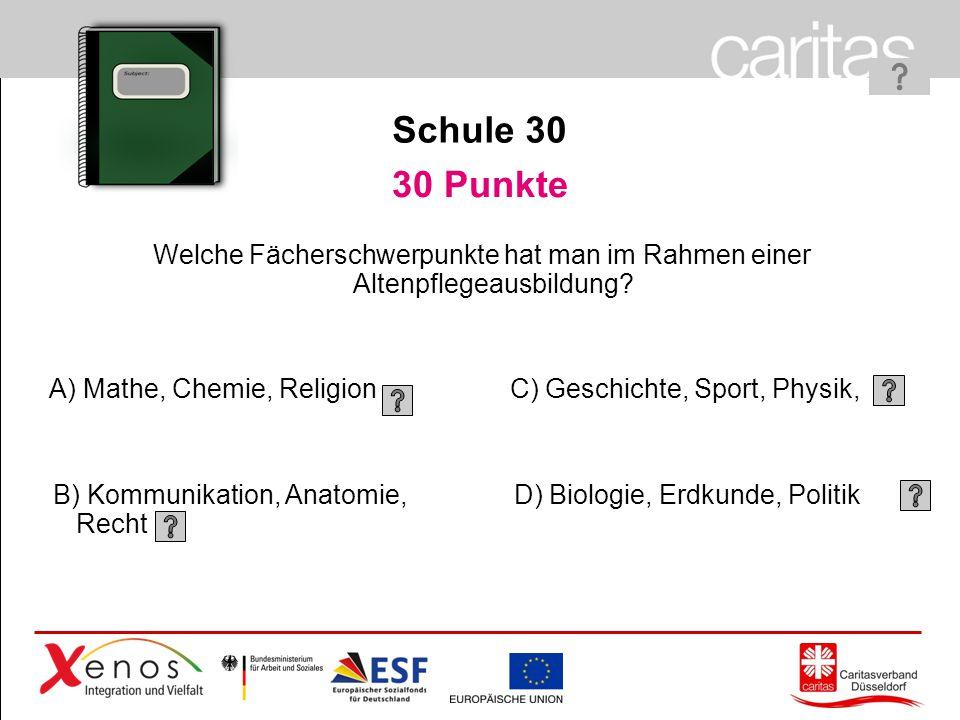 Schule 30 30 Punkte. Welche Fächerschwerpunkte hat man im Rahmen einer Altenpflegeausbildung A) Mathe, Chemie, Religion.