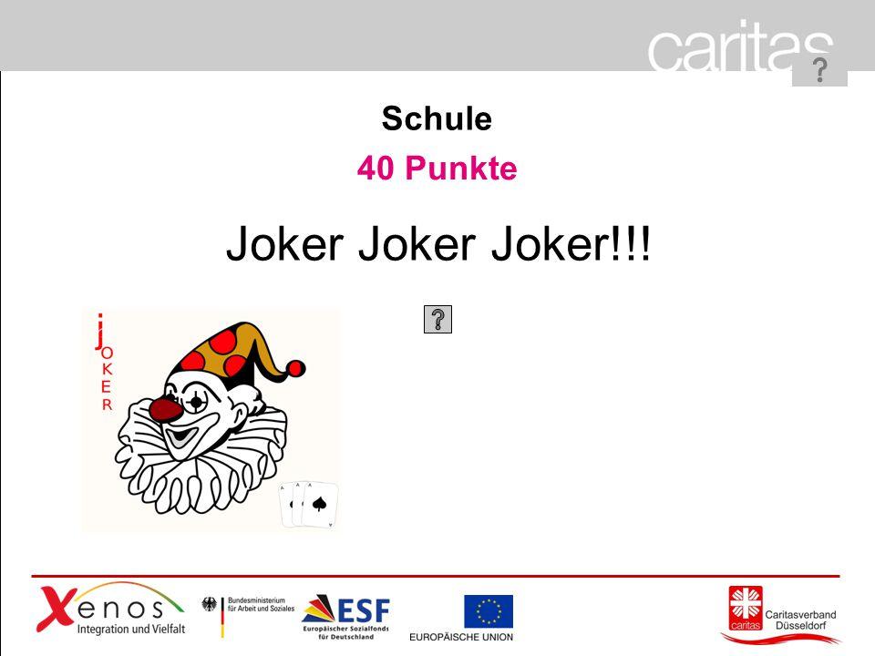 Schule 40 Punkte Joker Joker Joker!!!