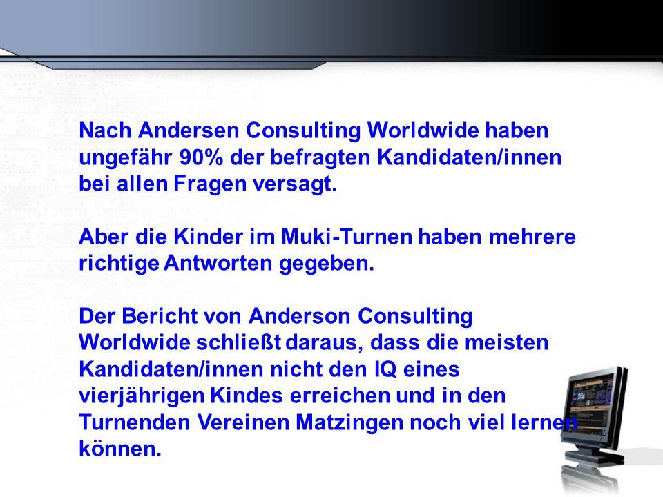 Nach Andersen Consulting Worldwide haben ungefähr 90% der befragten Kandidaten/innen bei allen Fragen versagt.