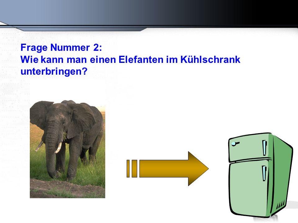 Frage Nummer 2: Wie kann man einen Elefanten im Kühlschrank unterbringen