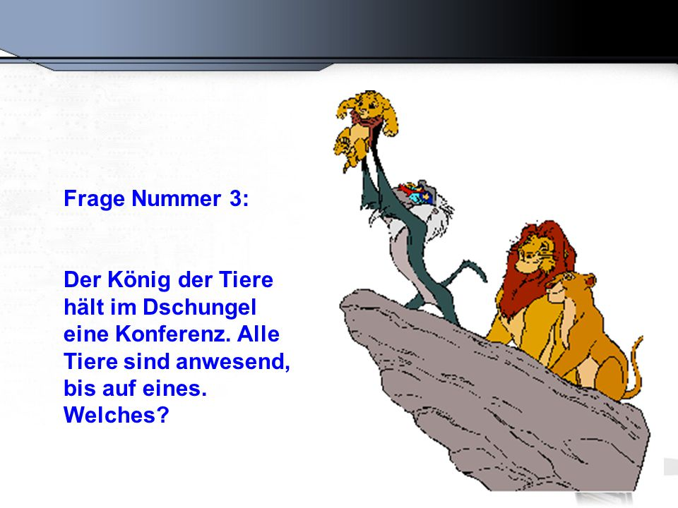 Frage Nummer 3: Der König der Tiere hält im Dschungel eine Konferenz.