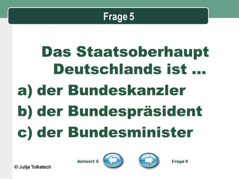 Das Staatsoberhaupt Deutschlands ist …