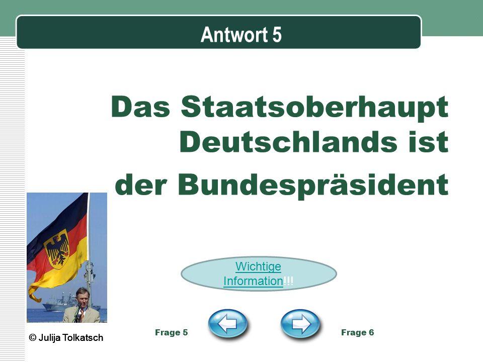 Das Staatsoberhaupt Deutschlands ist der Bundespräsident