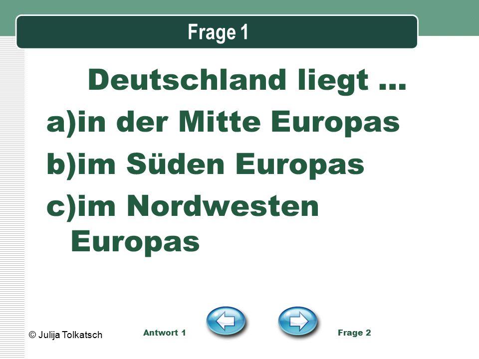 Deutschland liegt … in der Mitte Europas im Süden Europas