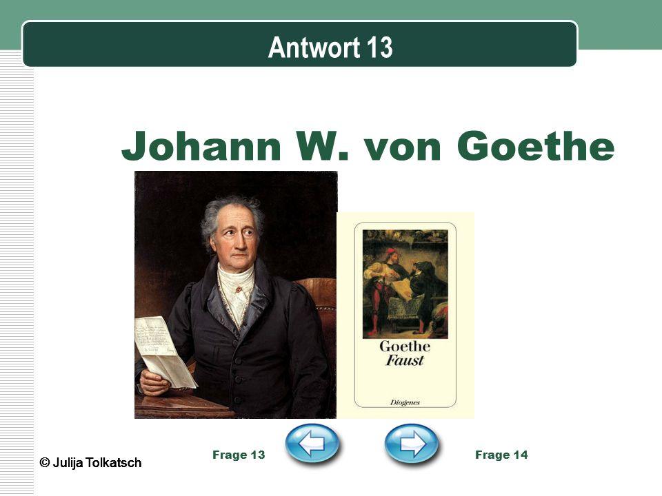 Johann W. von Goethe Antwort 13 © Julija Tolkatsch © Julija Tolkatsch