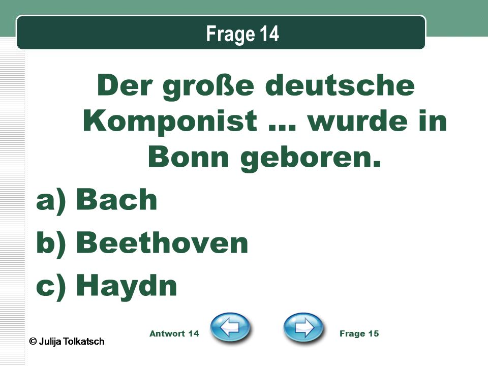Der große deutsche Komponist … wurde in Bonn geboren.