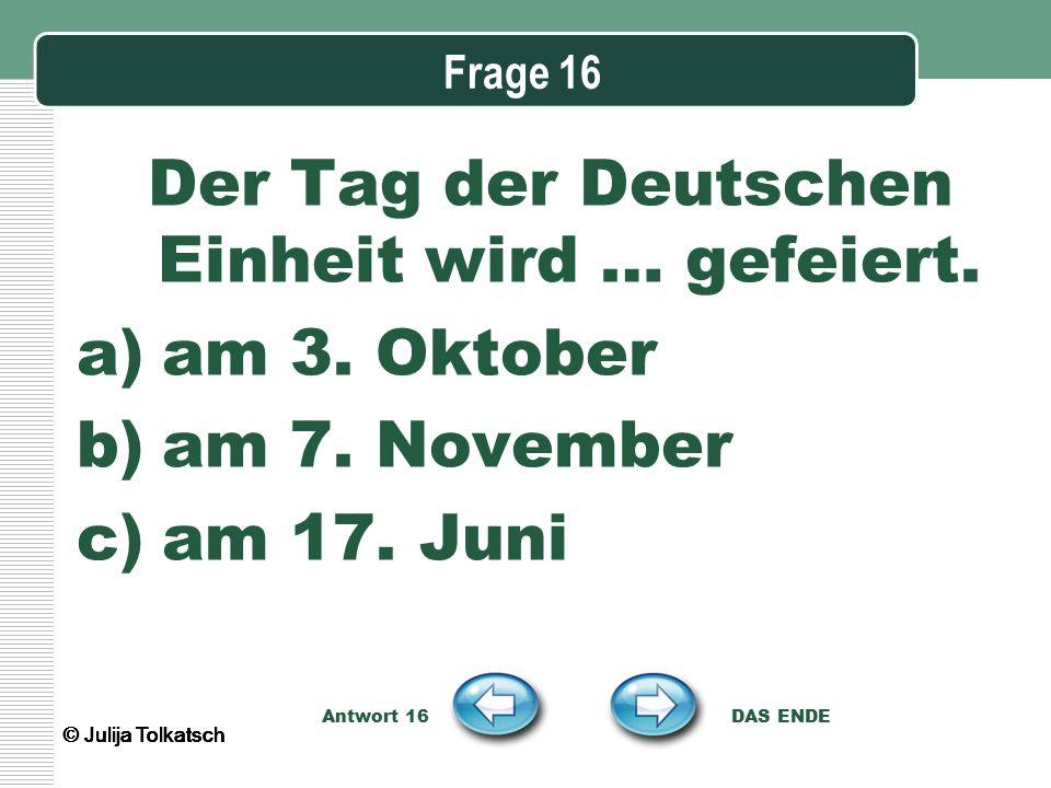 Der Tag der Deutschen Einheit wird … gefeiert.