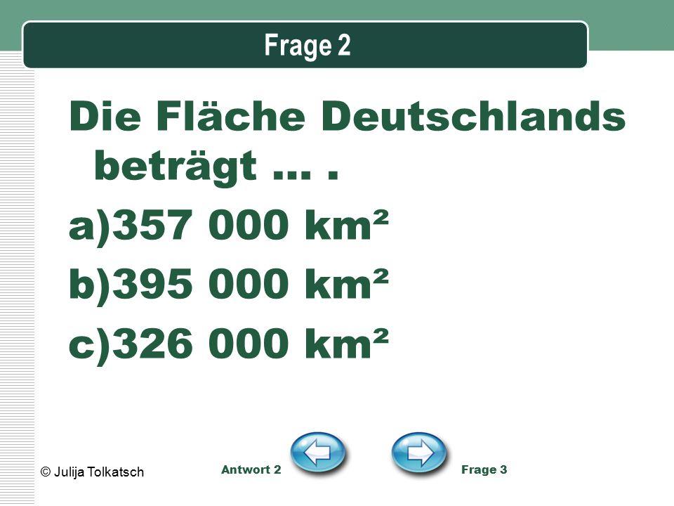 Die Fläche Deutschlands beträgt … . 357 000 km² 395 000 km²