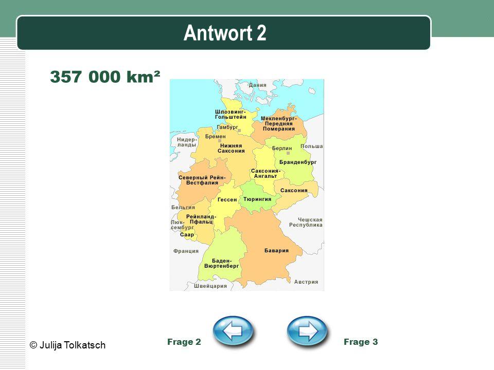 Antwort 2 357 000 km². Frage 2 Frage 3.