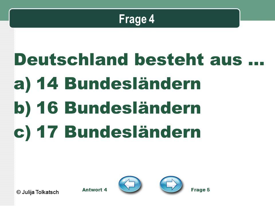 Deutschland besteht aus … 14 Bundesländern 16 Bundesländern