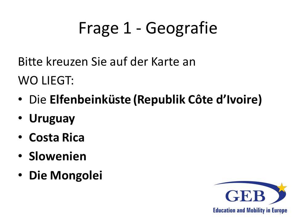 Frage 1 - Geografie Bitte kreuzen Sie auf der Karte an WO LIEGT: