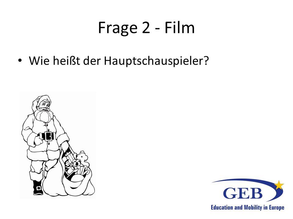 Frage 2 - Film Wie heißt der Hauptschauspieler