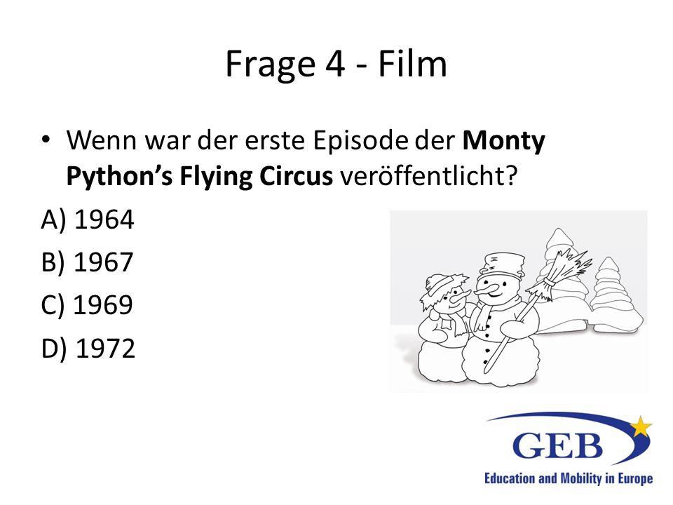 Frage 4 - Film Wenn war der erste Episode der Monty Python's Flying Circus veröffentlicht A) 1964.