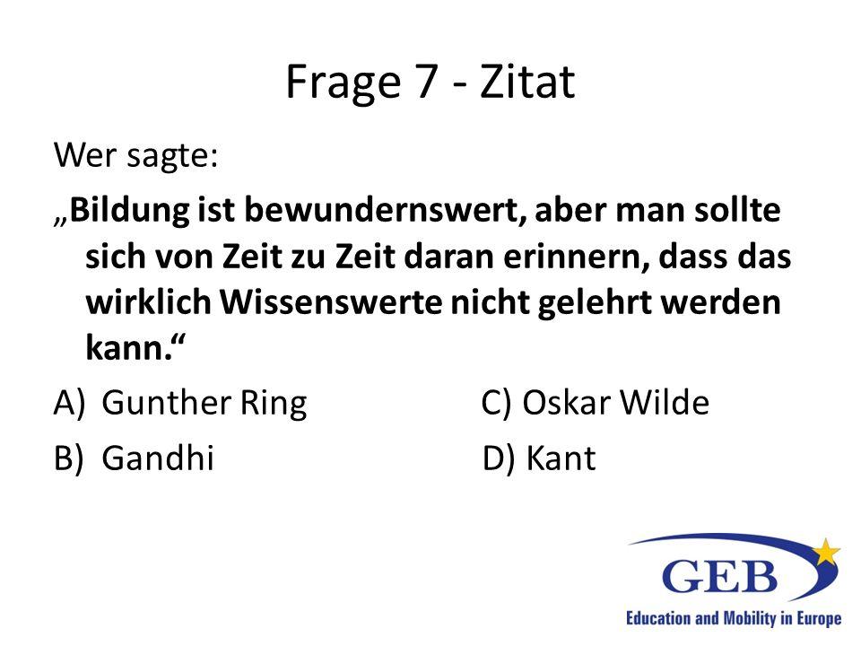 Frage 7 - Zitat Wer sagte: