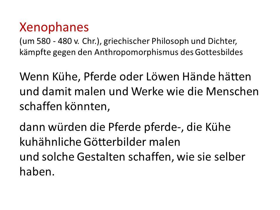 Xenophanes (um 580 - 480 v. Chr.), griechischer Philosoph und Dichter, kämpfte gegen den Anthropomorphismus des Gottesbildes.