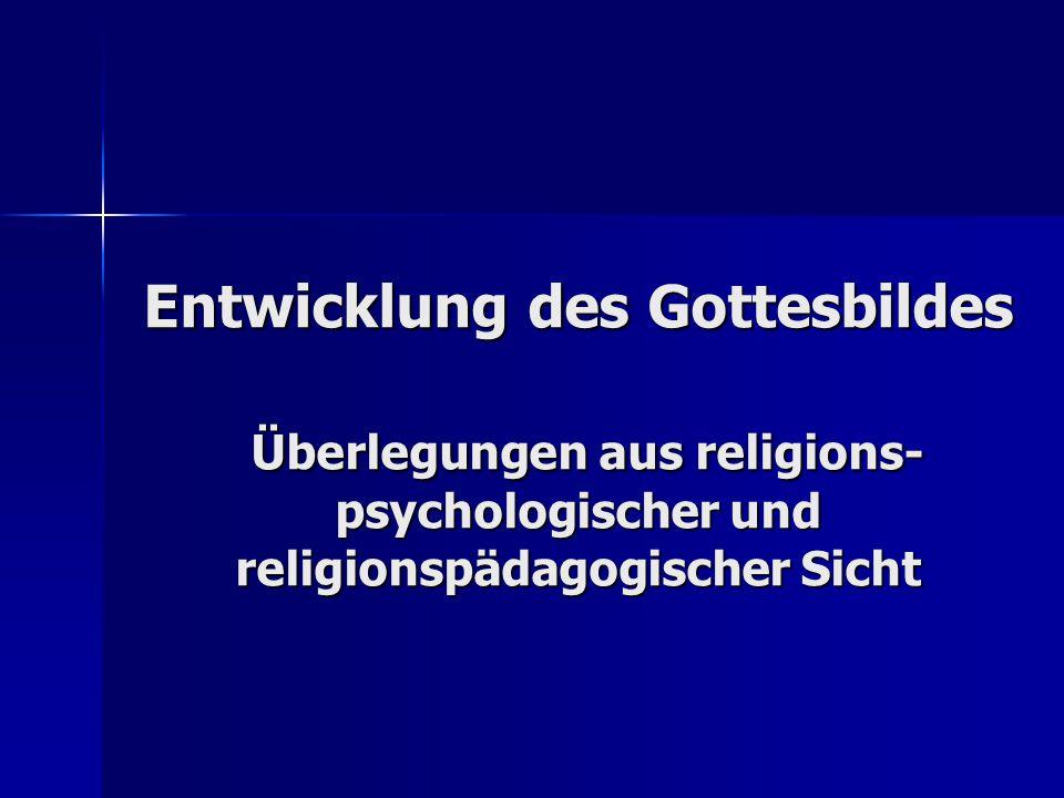 Entwicklung des Gottesbildes Überlegungen aus religions- psychologischer und religionspädagogischer Sicht