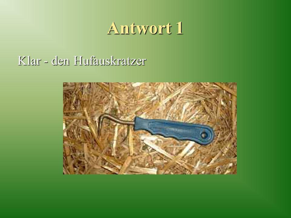 Antwort 1 Klar - den Hufauskratzer