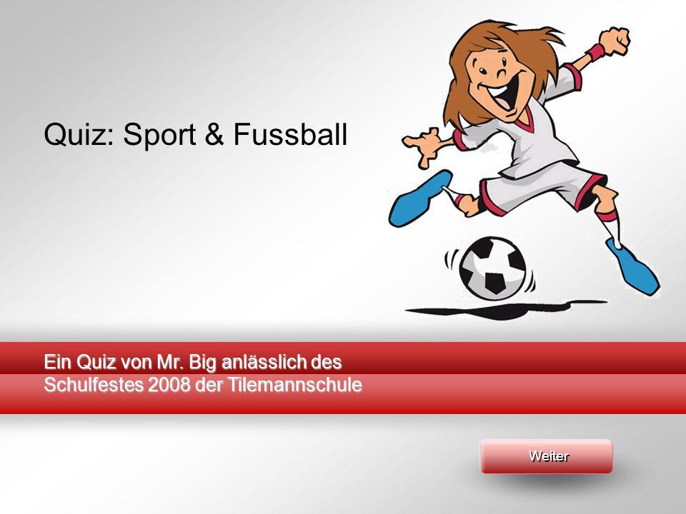 Quiz: Sport & Fussball Ein Quiz von Mr. Big anlässlich des Schulfestes 2008 der Tilemannschule.