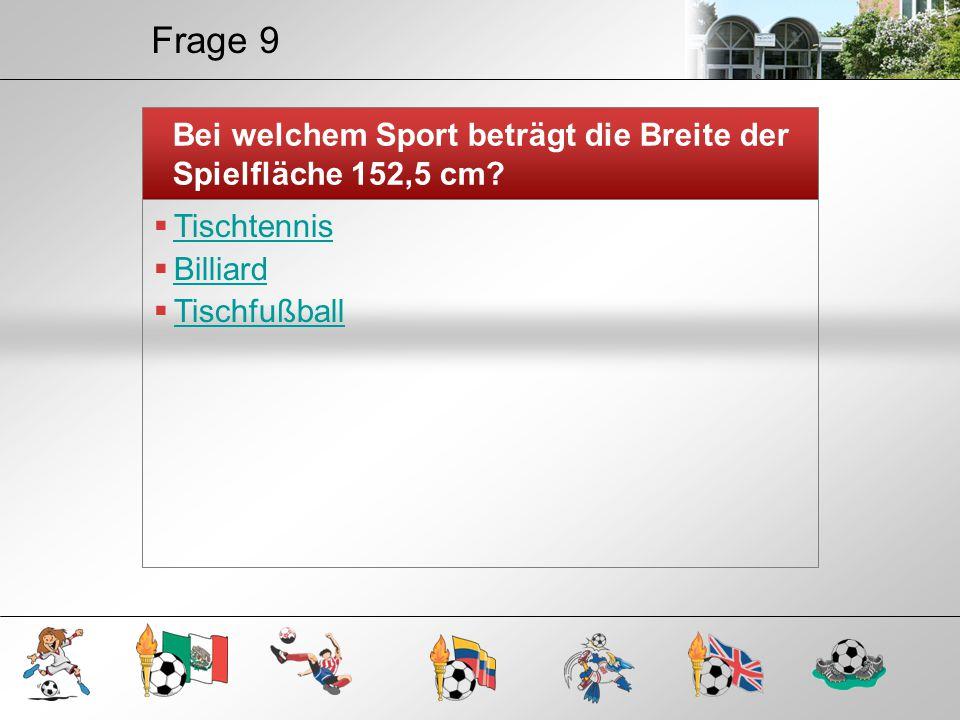 Frage 9 Bei welchem Sport beträgt die Breite der Spielfläche 152,5 cm