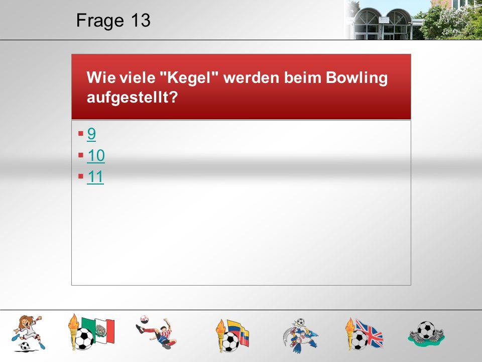 Frage 13 Wie viele Kegel werden beim Bowling aufgestellt 9 10 11