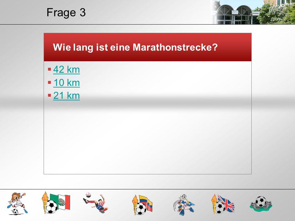 Frage 3 Wie lang ist eine Marathonstrecke 42 km 10 km 21 km
